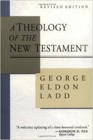 George Ladd, A Theology of the New Testament